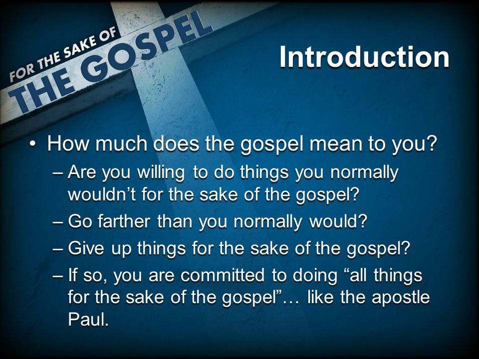 Introduction How much does the gospel mean to you How much does the gospel mean to you.