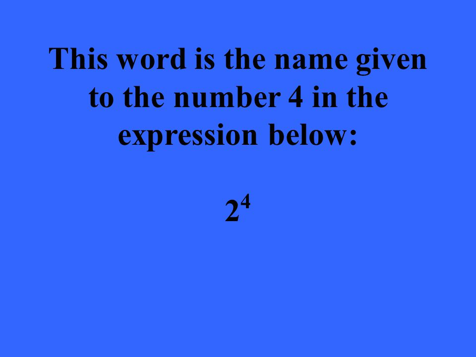 This word is the name given to the number 4 in the expression below: 2 4