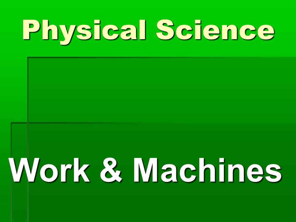 Physical Science Work & Machines