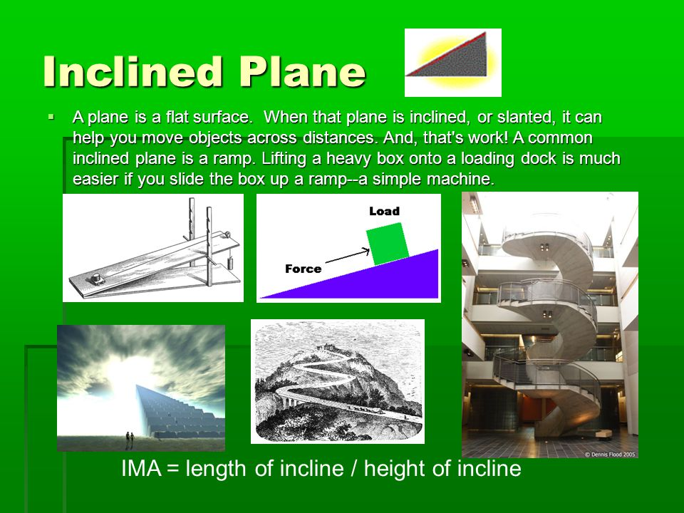 Inclined Plane  A plane is a flat surface.