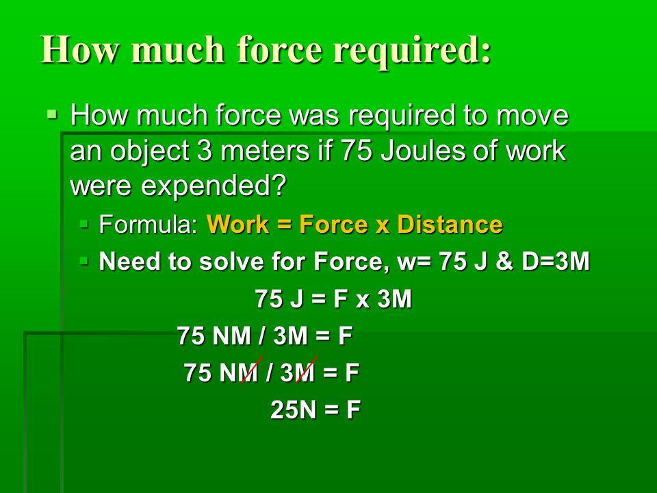 How much force required:  How much force was required to move an object 3 meters if 75 Joules of work were expended.