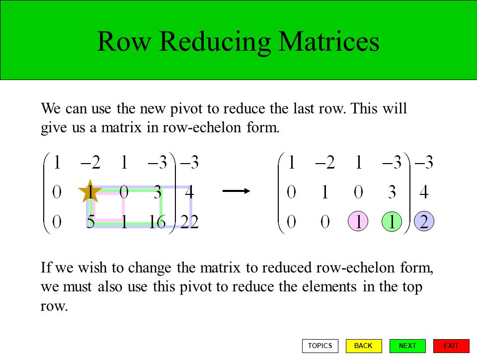 Row Reducing Matrices We can use the new pivot to reduce the last row.