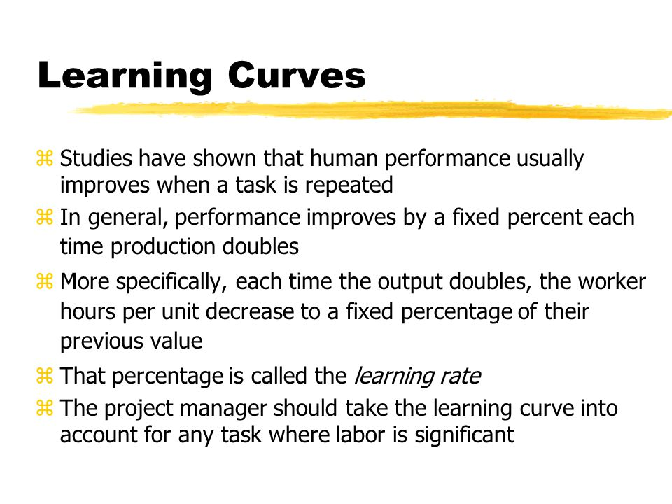 Learning Curves zStudies have shown that human performance usually improves when a task is repeated zIn general, performance improves by a fixed perce