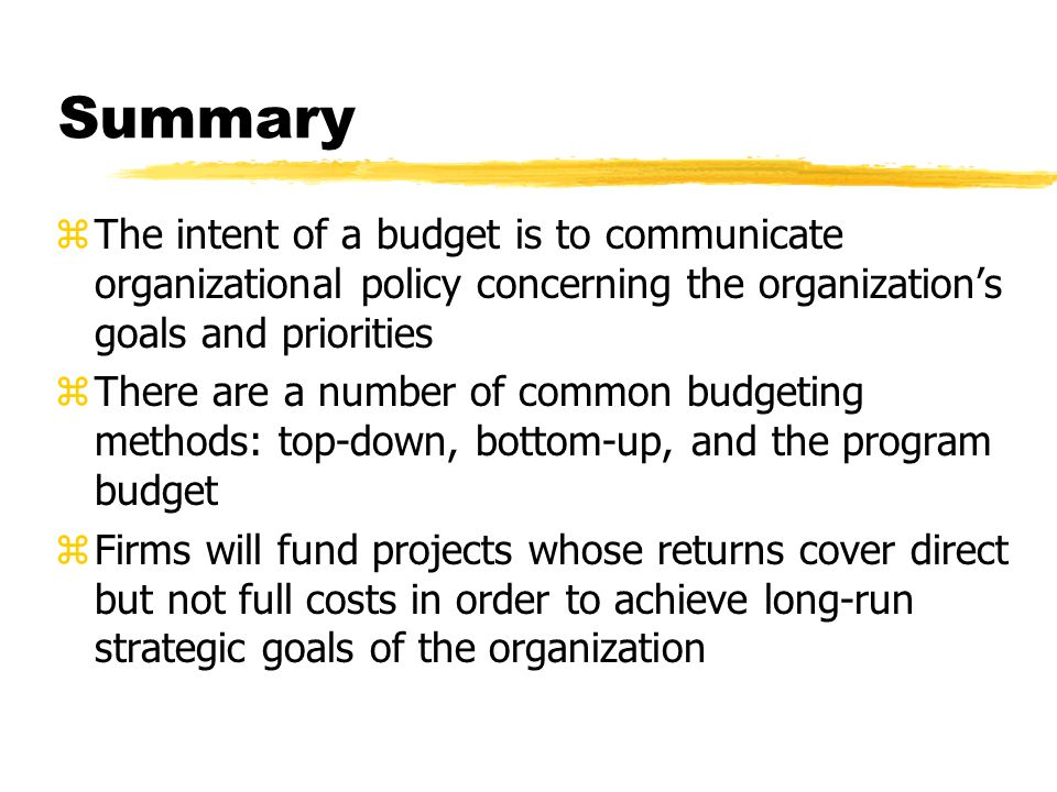 Summary zThe intent of a budget is to communicate organizational policy concerning the organization's goals and priorities zThere are a number of comm