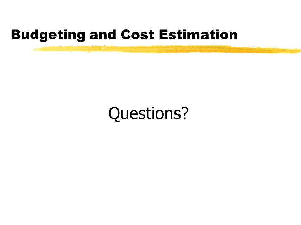 Budgeting and Cost Estimation Questions?
