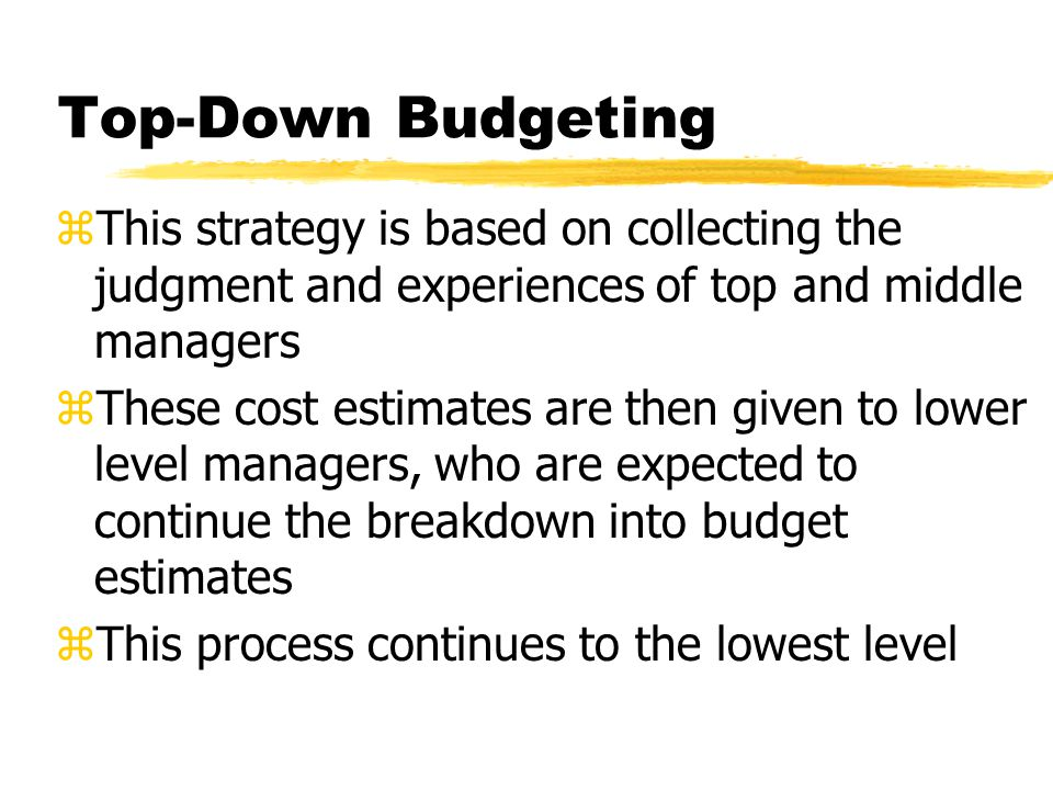 Top-Down Budgeting zAdvantages: yAggregate budgets can often be developed quite accurately yBudgets are stable as a percent of total allocation yThe statistical distribution is also stable, making for high predictability ySmall yet costly tasks do not need to be individually identified yThe experience and judgment of the executive accounts for small but important tasks to be factored into the overall estimate