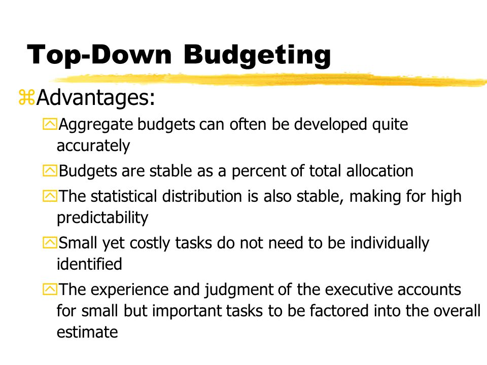 Bottom-Up Budgeting zIn this method, elemental tasks, their schedules, and their individual budgets are constructed following the WBS or project action plan zThe people doing the work are consulted regarding times and budgets for the tasks to ensure the best level of accuracy zInitially, estimates are made in terms of resources, such as labor hours and materials zBottom-up budgets should be and usually are, more accurate in the detailed tasks, but it is critical that all elements be included