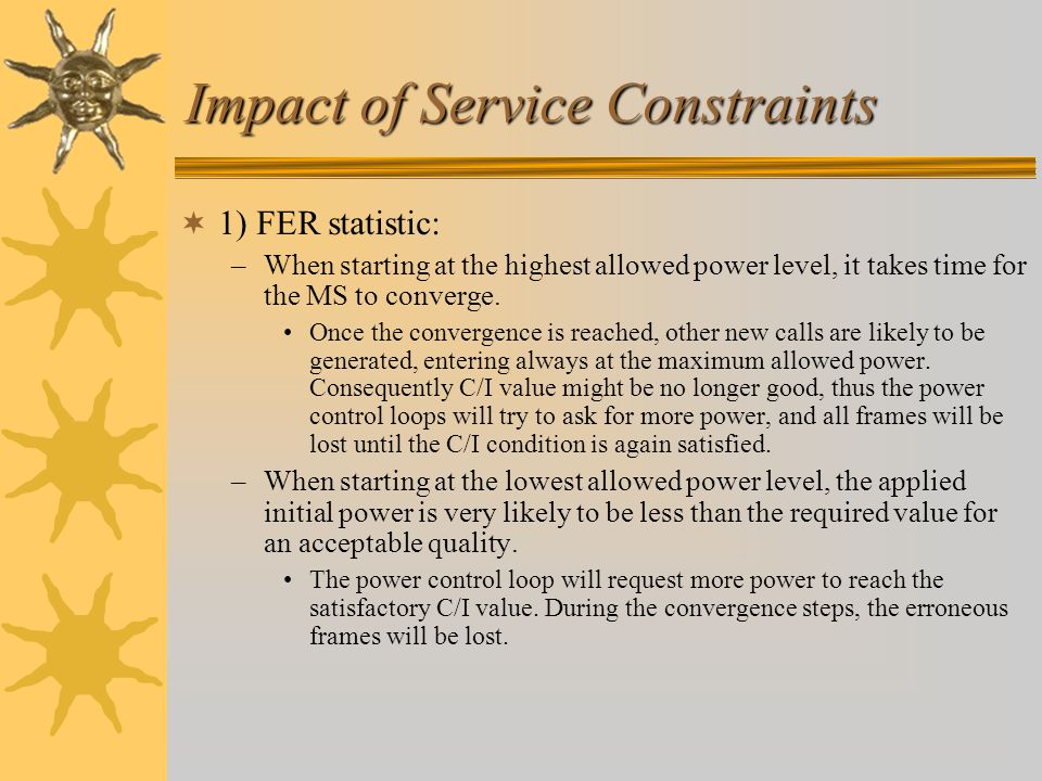 Impact of Service Constraints  1) FER statistic: –When starting at the highest allowed power level, it takes time for the MS to converge.