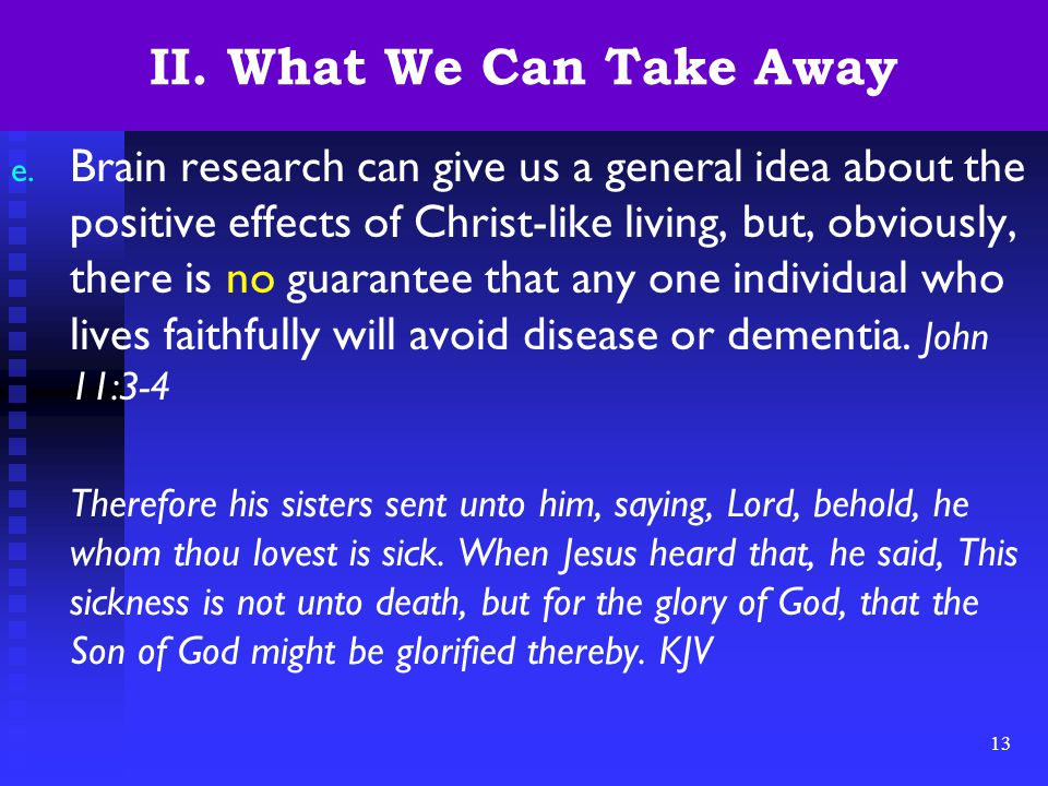13 II. What We Can Take Away e. Brain research can give us a general idea about the positive effects of Christ-like living, but, obviously, there is n
