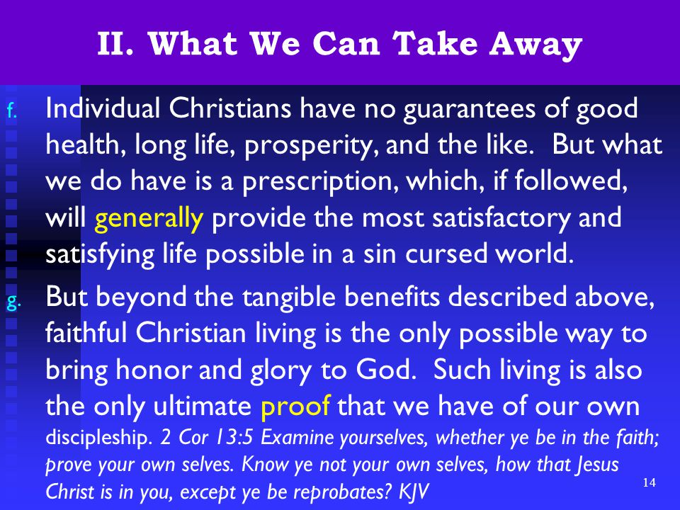 14 II. What We Can Take Away f. Individual Christians have no guarantees of good health, long life, prosperity, and the like. But what we do have is a