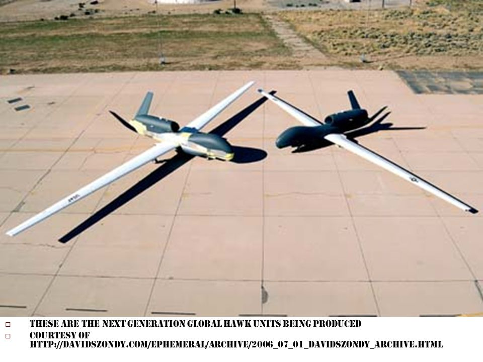 A link to an online video from discovery channels Future Weapons featuring the Global hawk (This is a supplementary device and is not necessary to the presentation) hhttp://video.aol.com/video- detail/futureweapons-global- hawk/2161693129