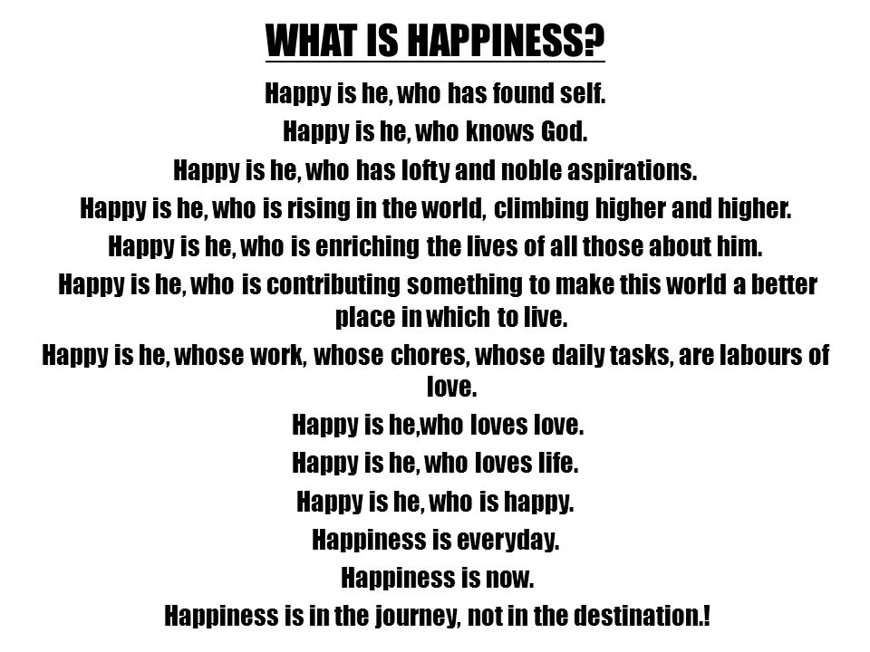 WHAT IS HAPPINESS. Happy is he, who has found self.