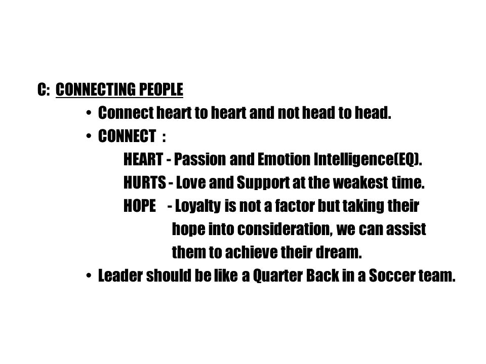 C: CONNECTING PEOPLE Connect heart to heart and not head to head.