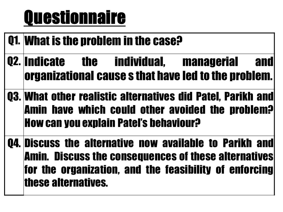 Questionnaire Q1. What is the problem in the case.