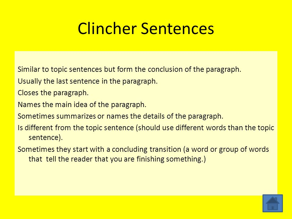 Three types of Clincher Sentences General-summarizes only the main idea of a paragraph, it may make the reader think more about the topic.