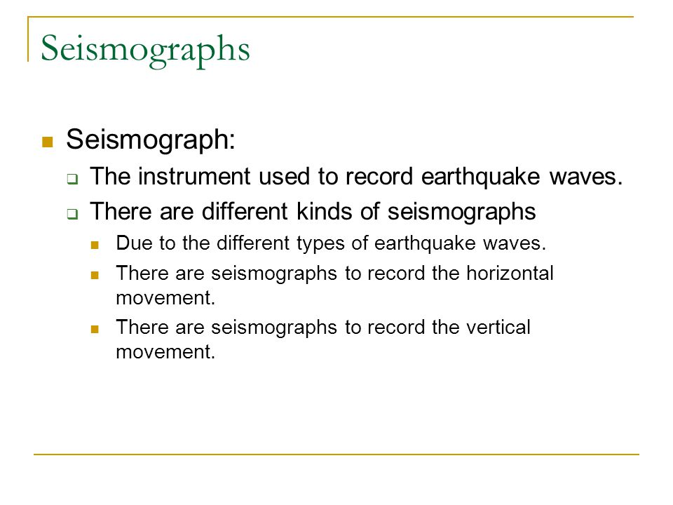 Seismographs Seismograph:  The instrument used to record earthquake waves.