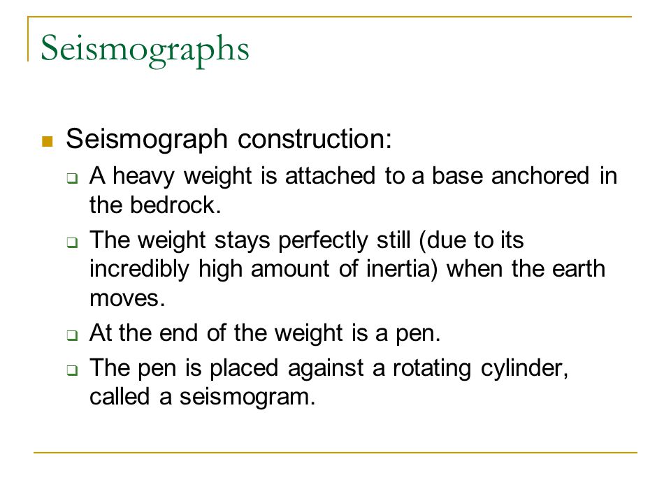 Seismographs Seismograph construction:  A heavy weight is attached to a base anchored in the bedrock.