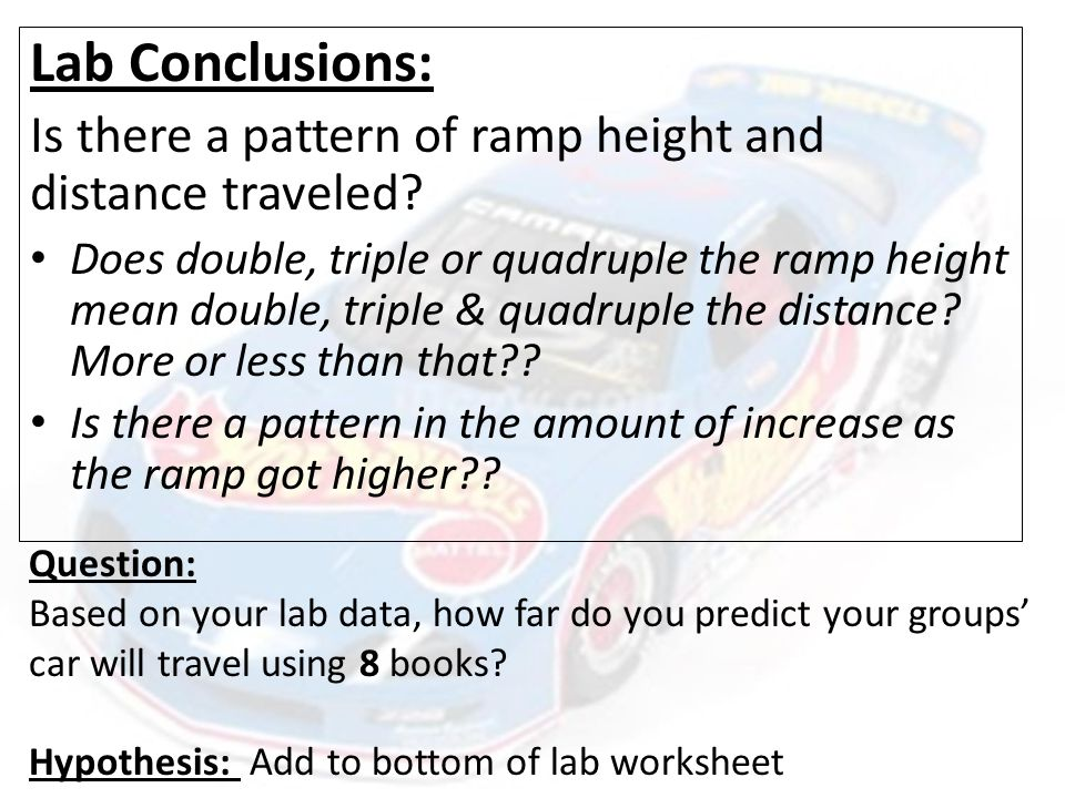 Lab Conclusions: Is there a pattern of ramp height and distance traveled.