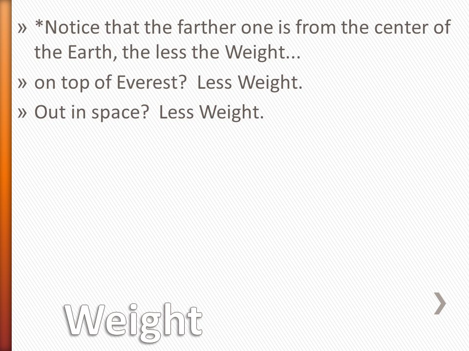 » *Notice that the farther one is from the center of the Earth, the less the Weight...