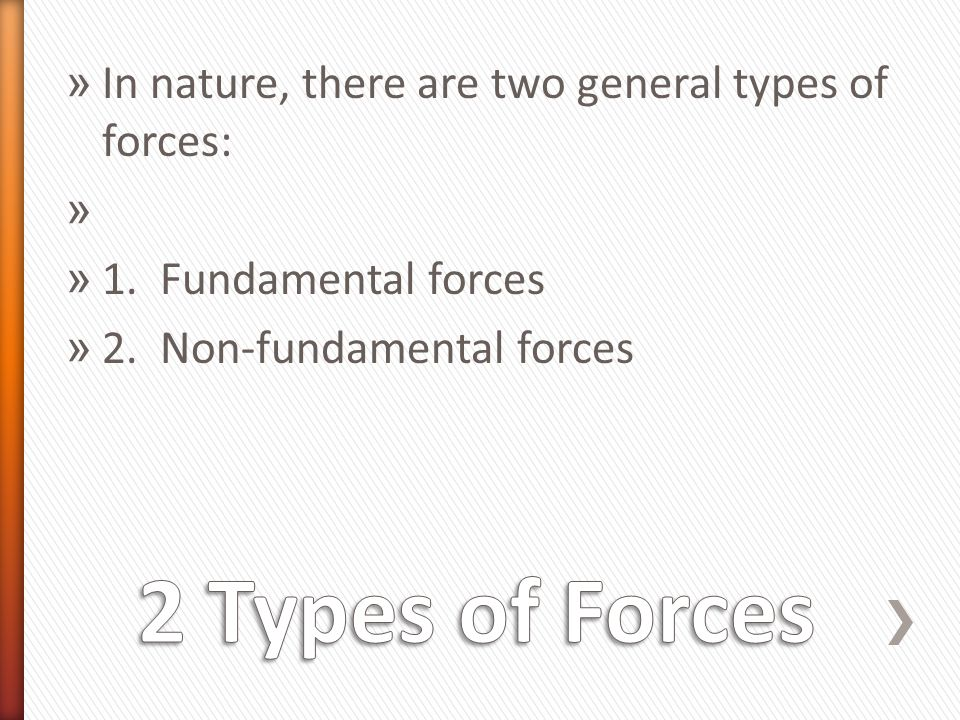 » In nature, there are two general types of forces: » » 1.
