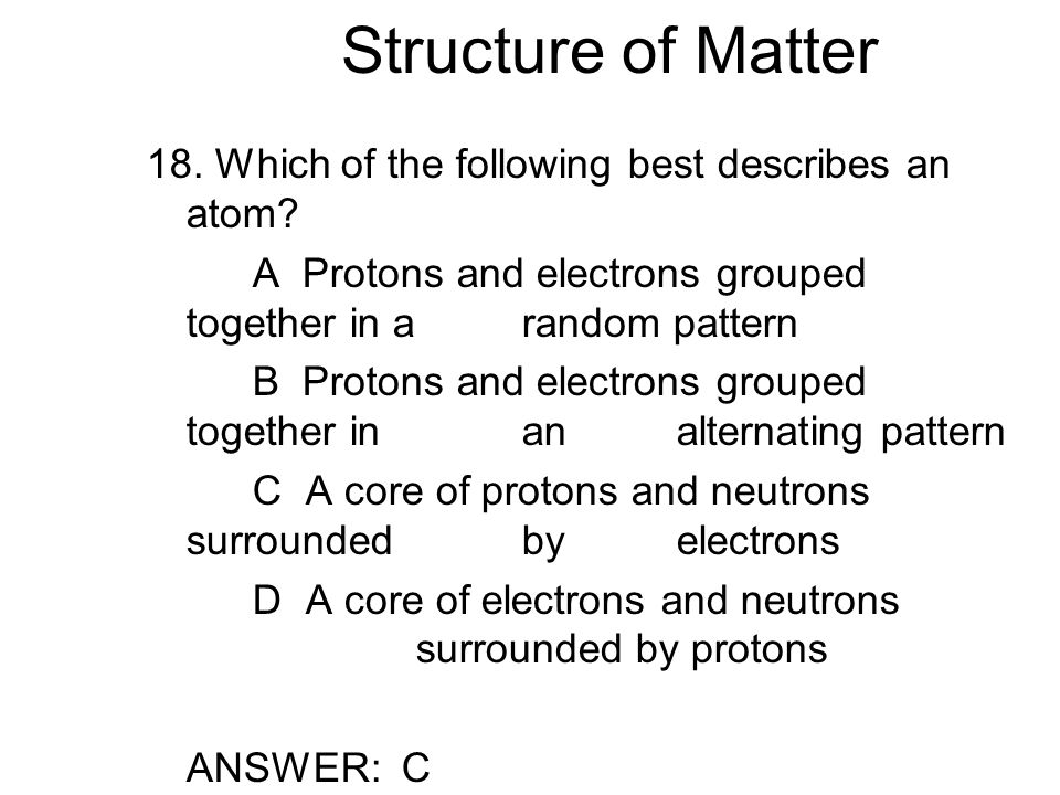 Structure of Matter 18. Which of the following best describes an atom.