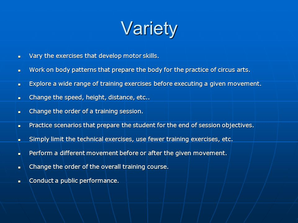 Variety Vary the exercises that develop motor skills.