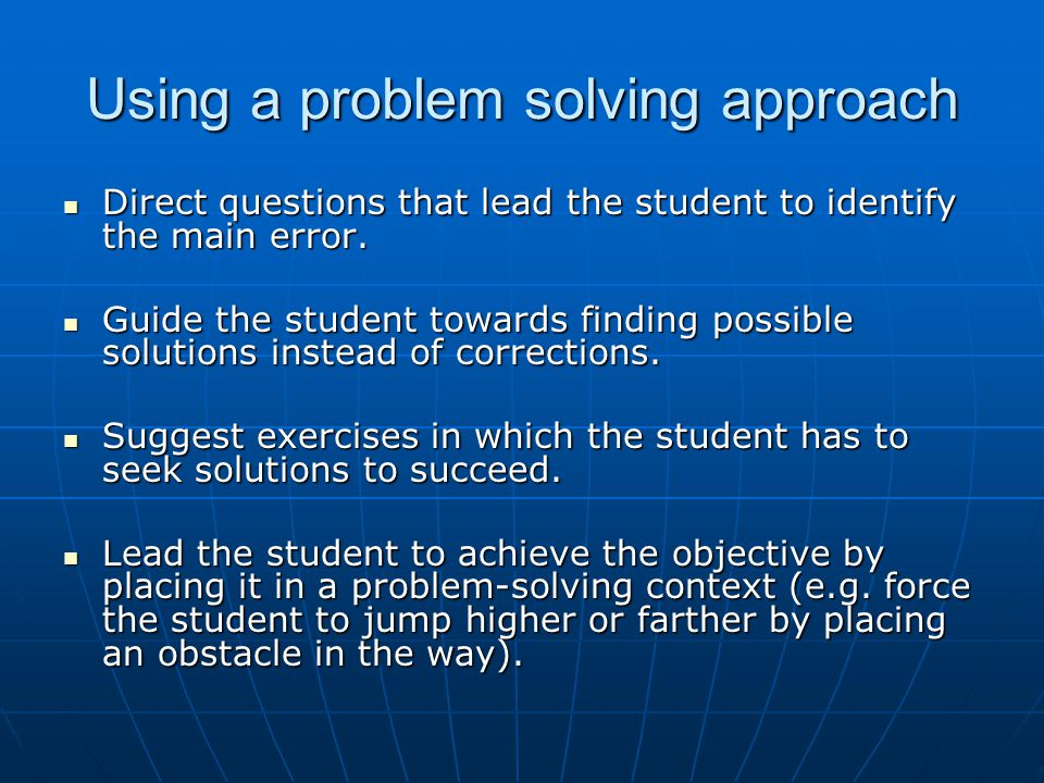 Using a problem solving approach Direct questions that lead the student to identify the main error. Direct questions that lead the student to identify