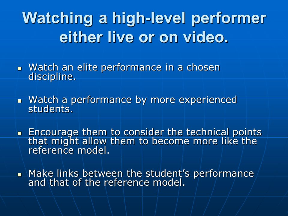 Watching a high-level performer either live or on video.