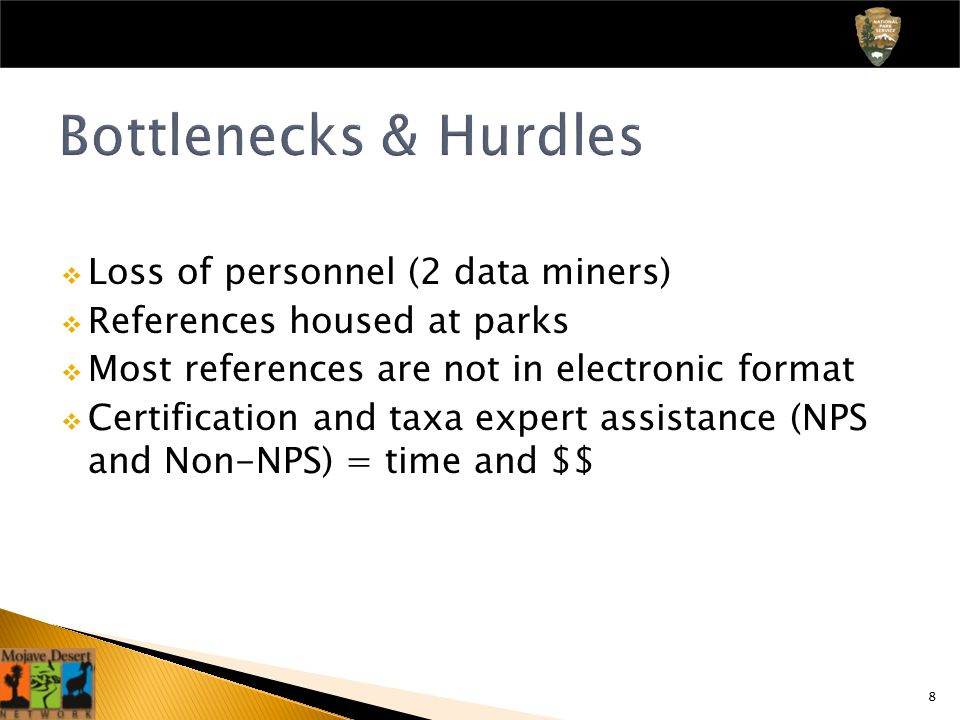 8  Loss of personnel (2 data miners)  References housed at parks  Most references are not in electronic format  Certification and taxa expert assistance (NPS and Non-NPS) = time and $$ Bottlenecks & Hurdles