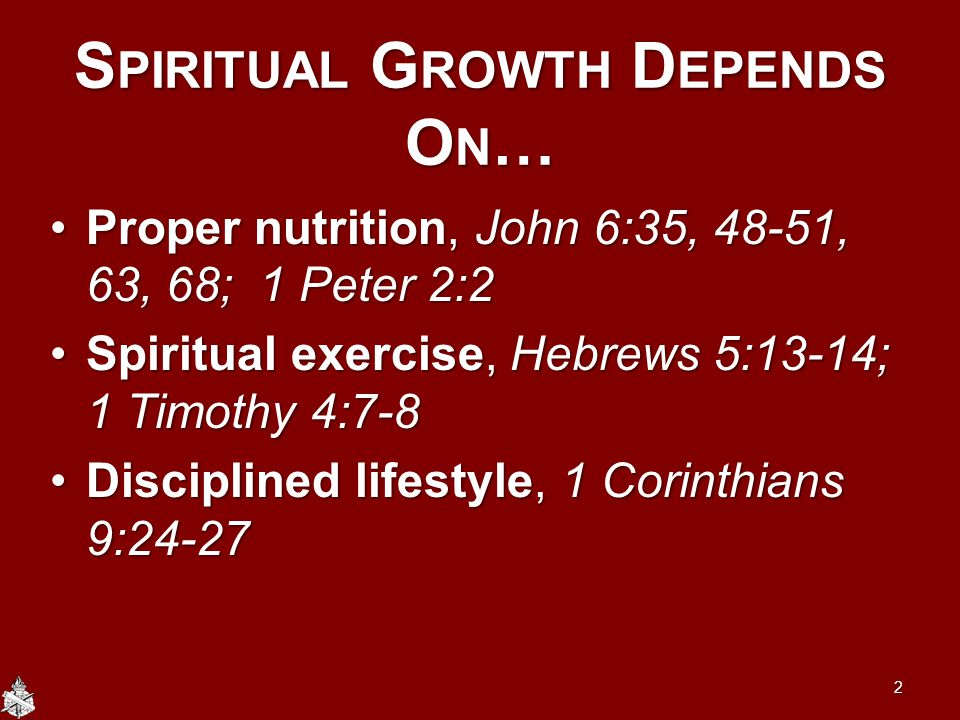 S PIRITUAL G ROWTH D EPENDS O N … Proper nutrition, John 6:35, 48-51, 63, 68; 1 Peter 2:2Proper nutrition, John 6:35, 48-51, 63, 68; 1 Peter 2:2 Spiri