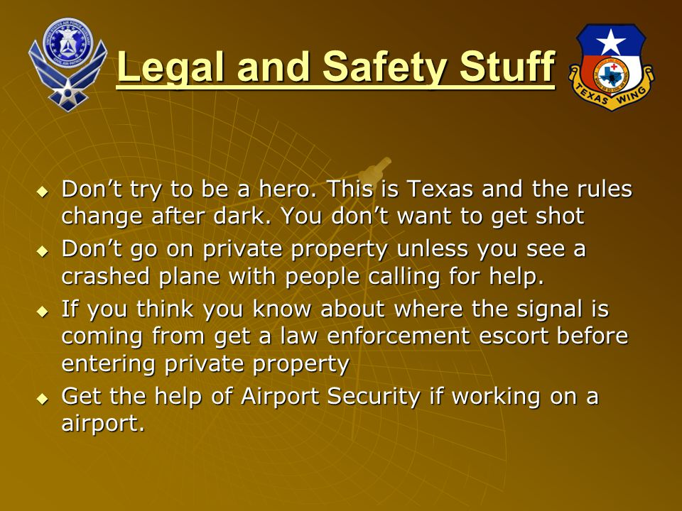 Legal and Safety Stuff  Don't try to be a hero. This is Texas and the rules change after dark.