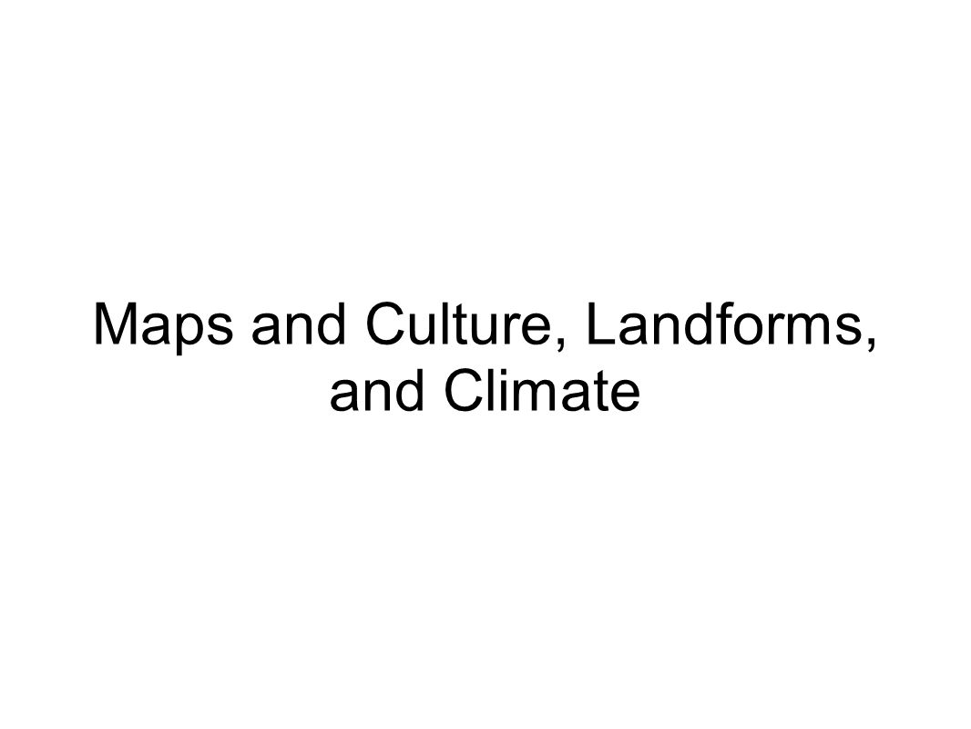 Maps and Culture, Landforms, and Climate