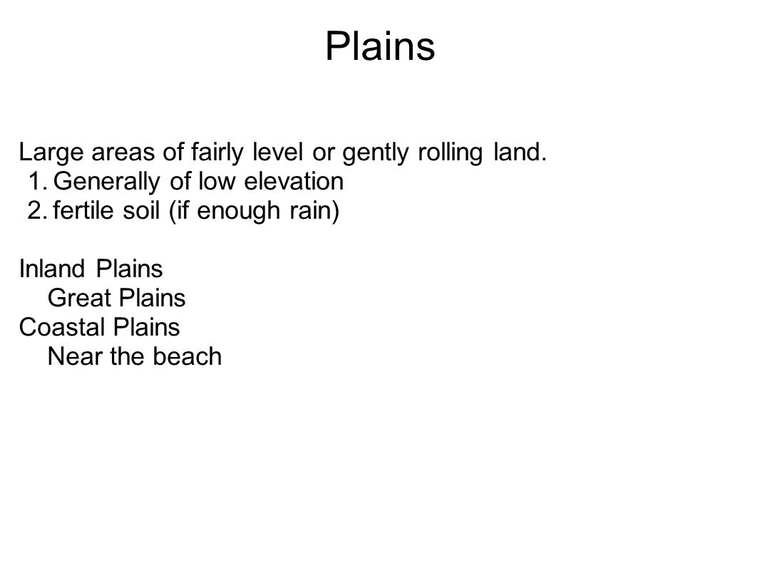 Plains Large areas of fairly level or gently rolling land.