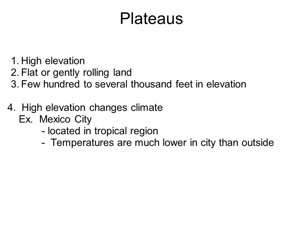 Plateaus 1.High elevation 2.Flat or gently rolling land 3.Few hundred to several thousand feet in elevation 4.