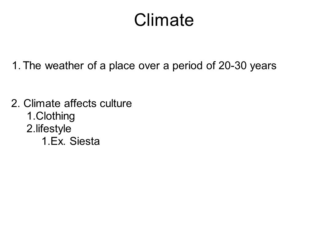 Climate 1.The weather of a place over a period of 20-30 years 2.