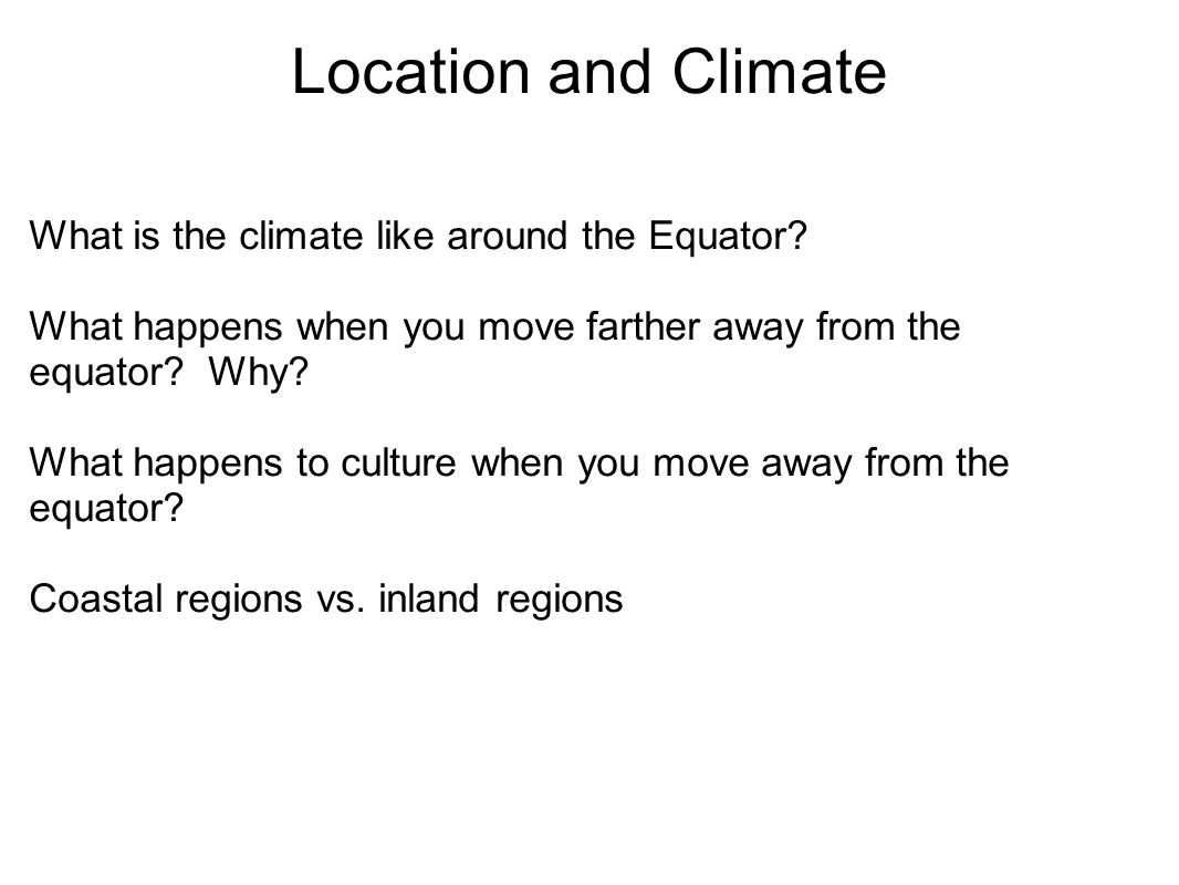 Location and Climate What is the climate like around the Equator.