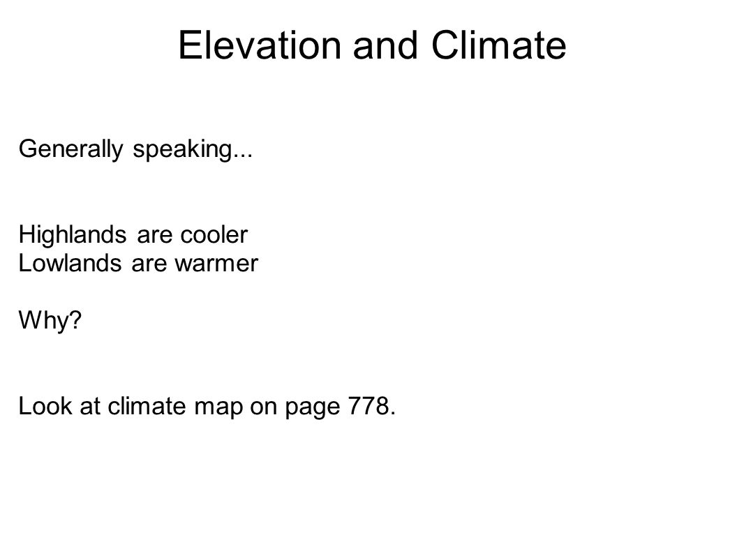 Elevation and Climate Generally speaking... Highlands are cooler Lowlands are warmer Why.