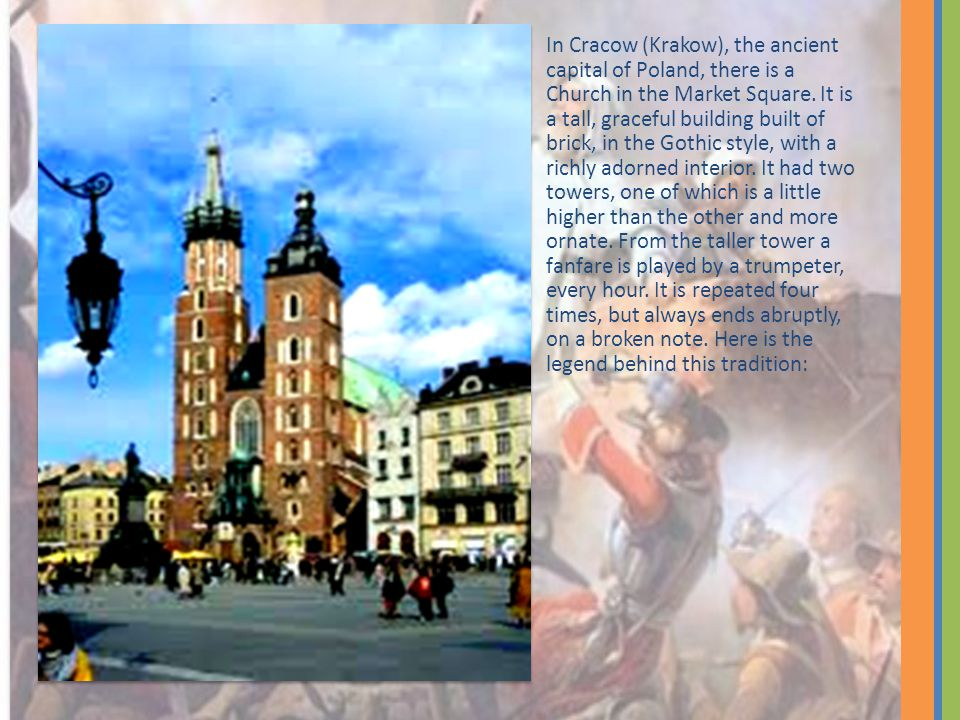 One day in the 13th century, an old watchman, keeping watch over the city of Cracow saw in the distance a cloud of dust which grew bigger with every passing moment.