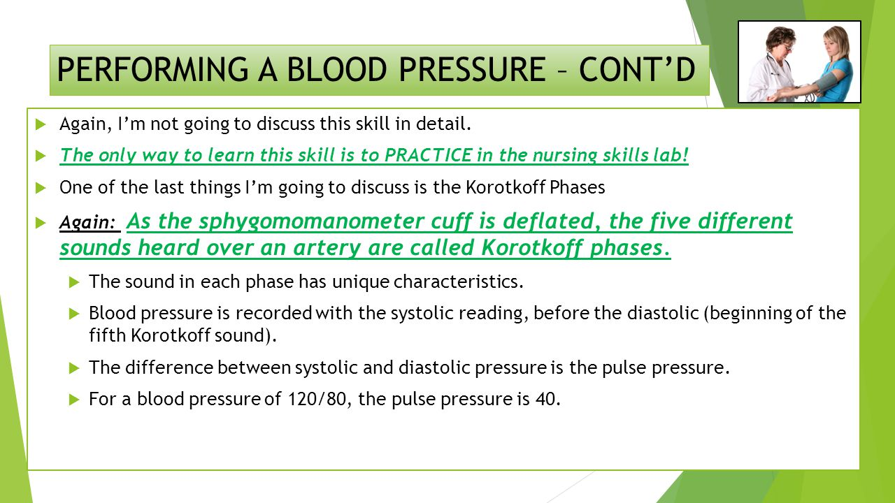 PERFORMING A BLOOD PRESSURE – CONT'D  Again, I'm not going to discuss this skill in detail.
