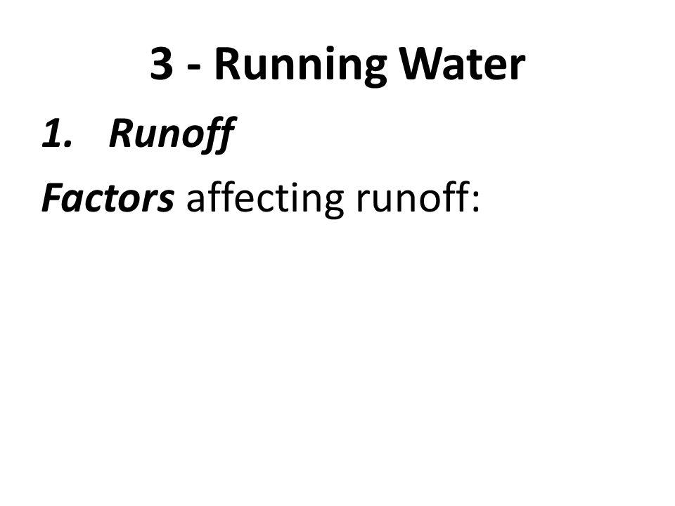 3 - Running Water 1.Runoff Factors affecting runoff: