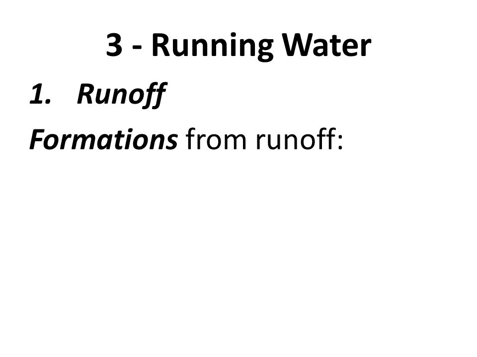 3 - Running Water 1.Runoff Formations from runoff: a. – rills: tiny grooves in ground