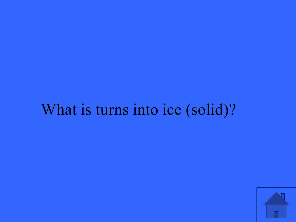 What is turns into ice (solid)