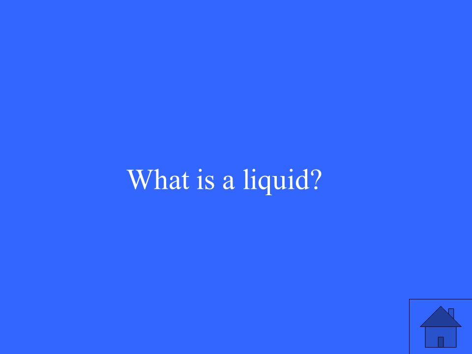 What is a liquid