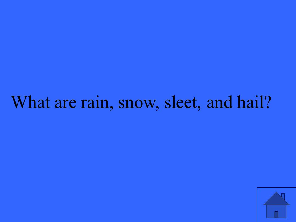 What are rain, snow, sleet, and hail
