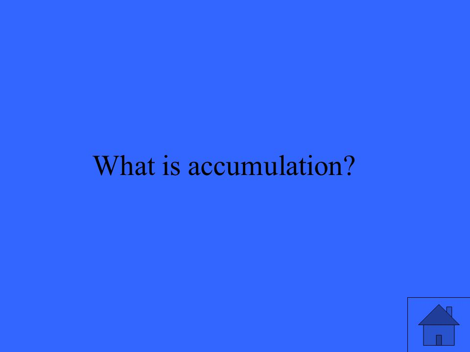 What is accumulation?