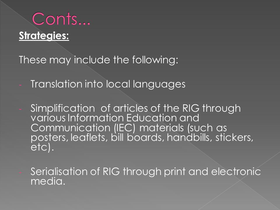 Strategies: These may include the following: - Translation into local languages - Simplification of articles of the RIG through various Information Ed