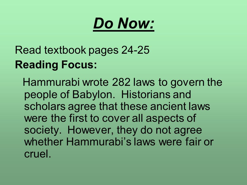 Do Now: Read textbook pages 24-25 Reading Focus: Hammurabi wrote 282 laws to govern the people of Babylon.