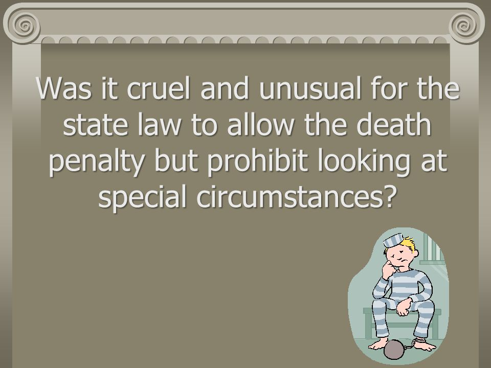 Was it cruel and unusual for the state law to allow the death penalty but prohibit looking at special circumstances?