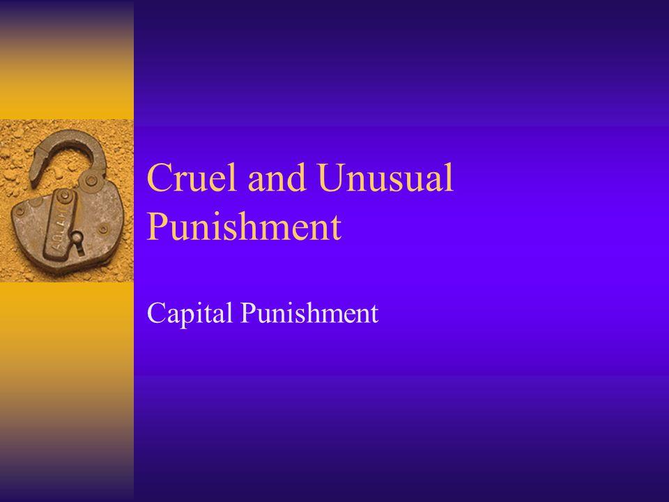 Cruel and Unusual Punishment Capital Punishment
