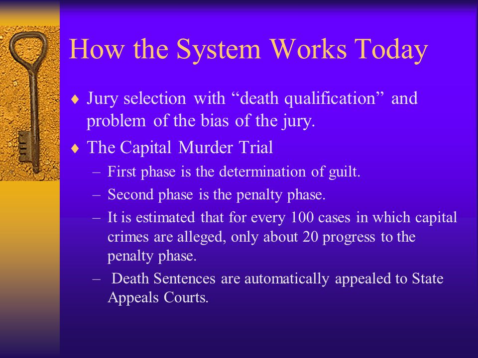 How the System Works Today  Jury selection with death qualification and problem of the bias of the jury.